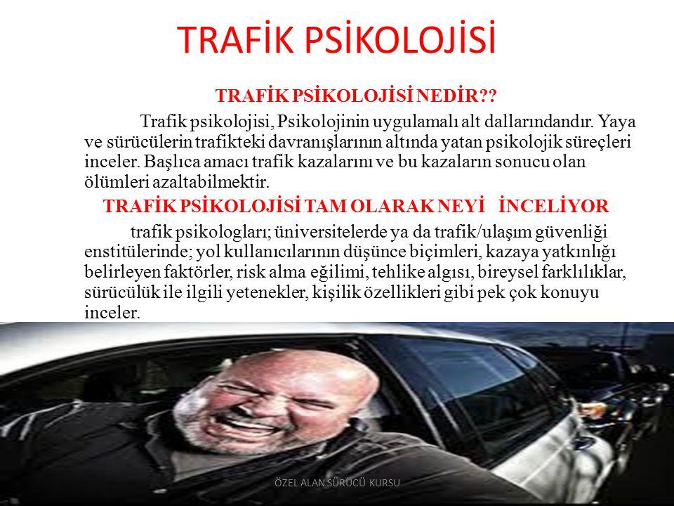 TRAFİK PSİKOLOJİSİ TRAFİK PSİKOLOJİSİ NEDİR?? Trafik psikolojisi, Psikolojinin uygulamalı alt dallarındandır. Yaya ve sürücülerin trafikteki davranışl