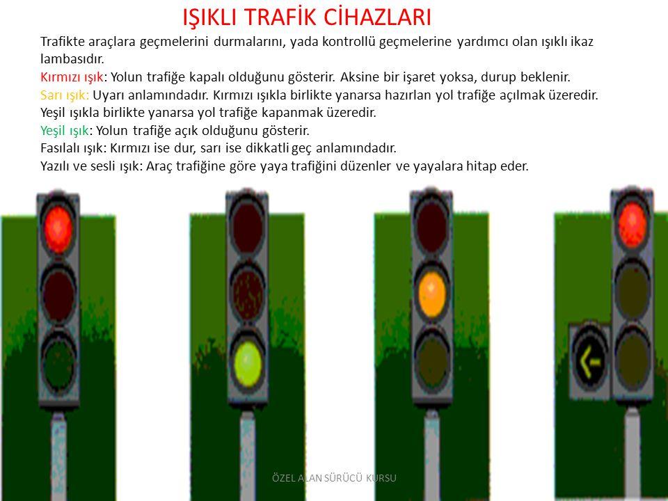 IŞIKLI TRAFİK CİHAZLARI Trafikte araçlara geçmelerini durmalarını, yada kontrollü geçmelerine yardımcı olan ışıklı ikaz lambasıdır. Kırmızı ışık: Yolu