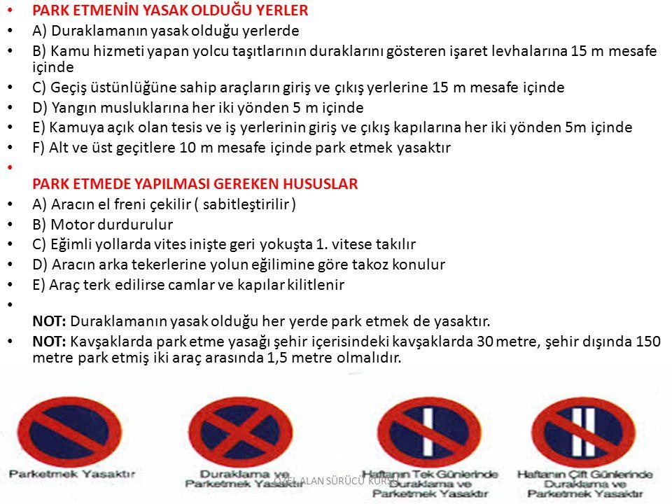 PARK ETMENİN YASAK OLDUĞU YERLER A) Duraklamanın yasak olduğu yerlerde B) Kamu hizmeti yapan yolcu taşıtlarının duraklarını gösteren işaret levhaların