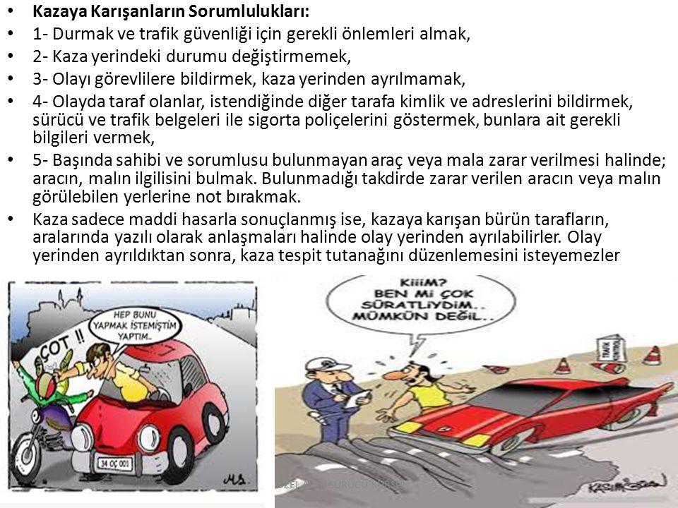 Kazaya Karışanların Sorumlulukları: 1- Durmak ve trafik güvenliği için gerekli önlemleri almak, 2- Kaza yerindeki durumu değiştirmemek, 3- Olayı görev