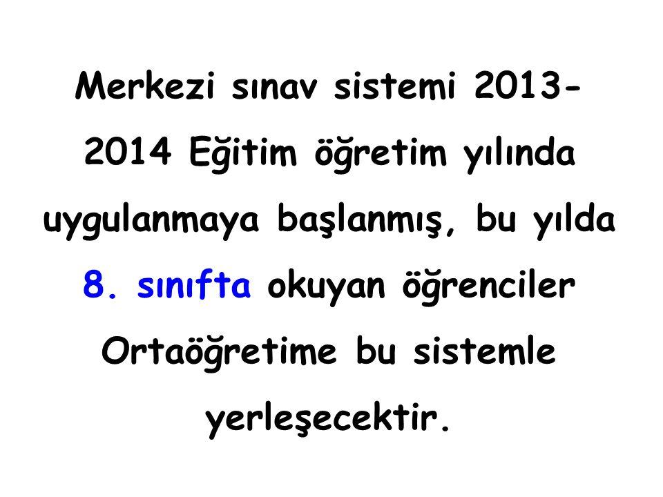 Merkezi sınav sistemi 2013- 2014 Eğitim öğretim yılında uygulanmaya başlanmış, bu yılda 8.