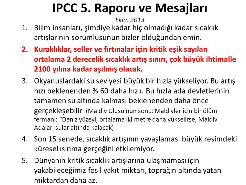 IPCC 5. Raporu ve Mesajları Ekim 2013 1.Bilim insanları, şimdiye kadar hiç olmadığı kadar sıcaklık artışlarının sorumlusunun bizler olduğundan emin. 2