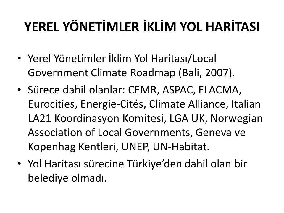 YEREL YÖNETİMLER İKLİM YOL HARİTASI Yerel Yönetimler İklim Yol Haritası/Local Government Climate Roadmap (Bali, 2007). Sürece dahil olanlar: CEMR, ASP