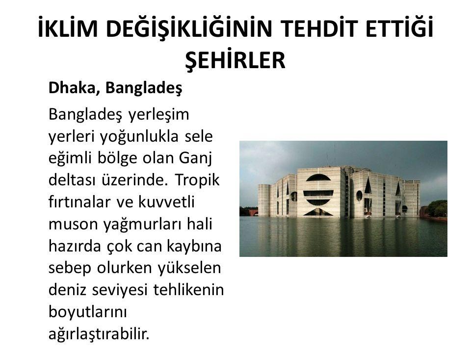 İKLİM DEĞİŞİKLİĞİNİN TEHDİT ETTİĞİ ŞEHİRLER Dhaka, Bangladeş Bangladeş yerleşim yerleri yoğunlukla sele eğimli bölge olan Ganj deltası üzerinde. Tropi