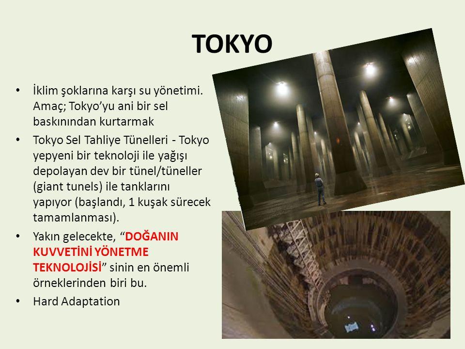 TOKYO İklim şoklarına karşı su yönetimi. Amaç; Tokyo'yu ani bir sel baskınından kurtarmak Tokyo Sel Tahliye Tünelleri - Tokyo yepyeni bir teknoloji il