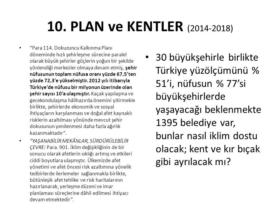 """10. PLAN ve KENTLER (2014-2018) """"Para 114. Dokuzuncu Kalkınma Planı döneminde hızlı şehirleşme sürecine paralel olarak büyük şehirler göçlerin yoğun b"""