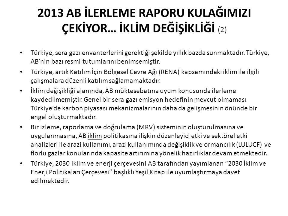 2013 AB İLERLEME RAPORU KULAĞIMIZI ÇEKİYOR… İKLİM DEĞİŞİKLİĞİ (2) Türkiye, sera gazı envanterlerini gerektiği şekilde yıllık bazda sunmaktadır. Türkiy