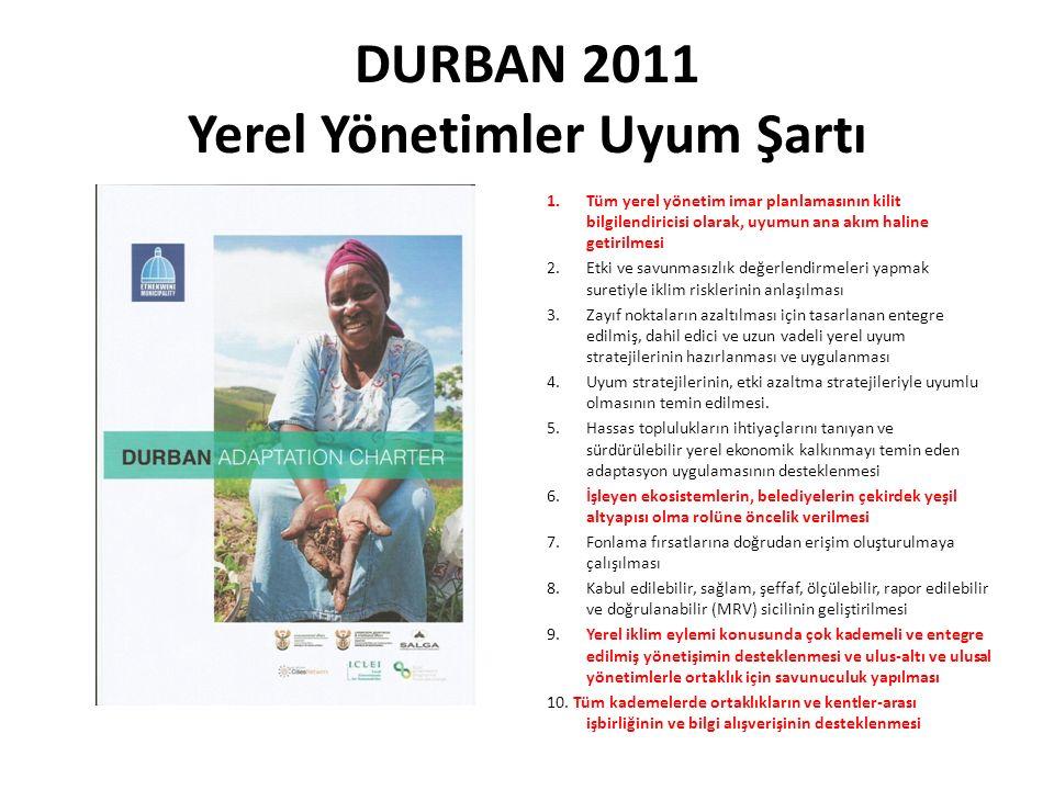 DURBAN 2011 Yerel Yönetimler Uyum Şartı 1.Tüm yerel yönetim imar planlamasının kilit bilgilendiricisi olarak, uyumun ana akım haline getirilmesi 2. Et