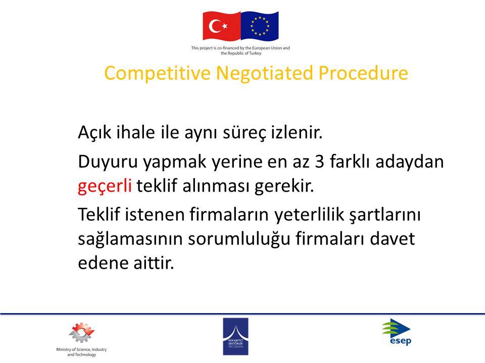 Competitive Negotiated Procedure Açık ihale ile aynı süreç izlenir. Duyuru yapmak yerine en az 3 farklı adaydan geçerli teklif alınması gerekir. Tekli