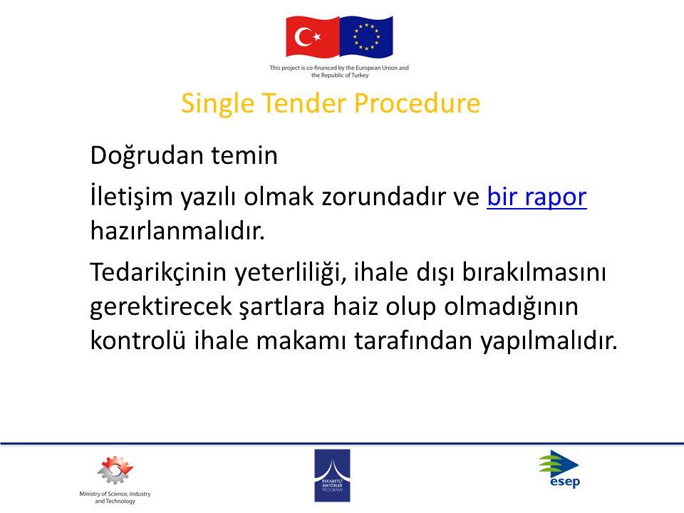 Single Tender Procedure Doğrudan temin İletişim yazılı olmak zorundadır ve bir rapor hazırlanmalıdır.bir rapor Tedarikçinin yeterliliği, ihale dışı bı