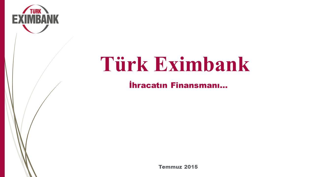 Türk Eximbank İhracatın Finansmanı… Temmuz 2015