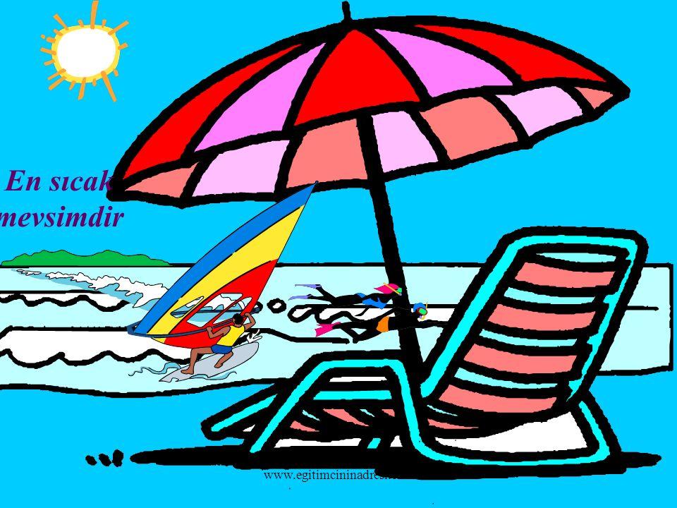 En sıcak mevsimdir www.egitimcininadresi.com
