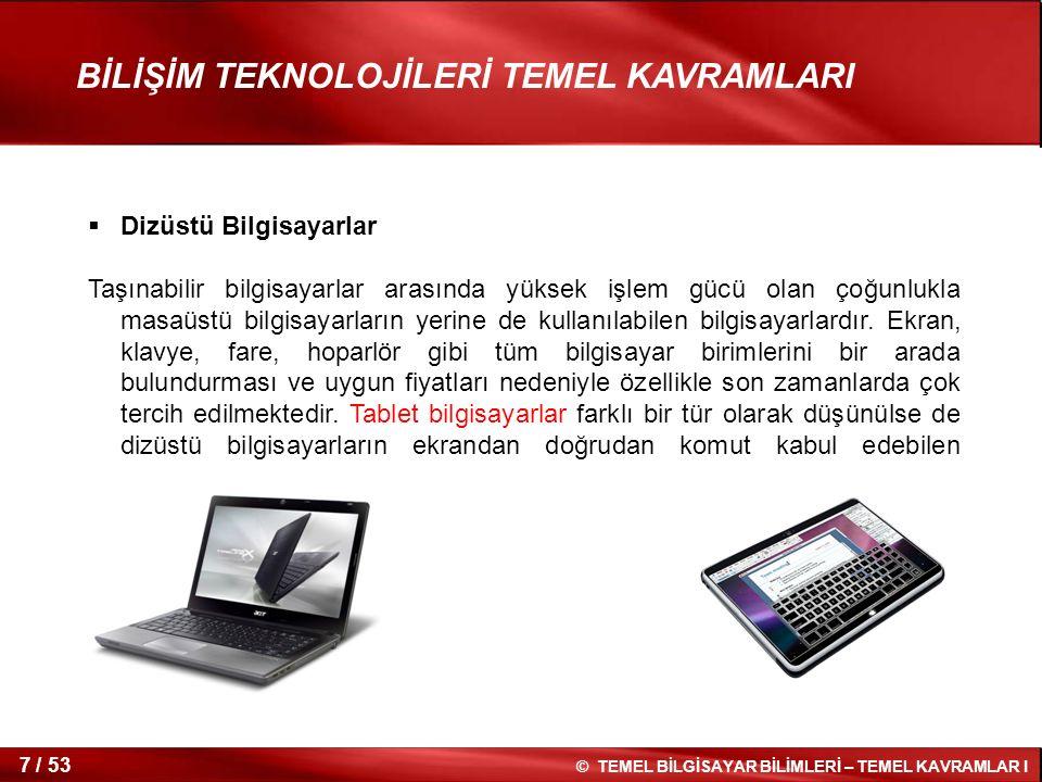 © TEMEL BİLGİSAYAR BİLİMLERİ – TEMEL KAVRAMLAR I 7 / 53 BİLİŞİM TEKNOLOJİLERİ TEMEL KAVRAMLARI  Dizüstü Bilgisayarlar Taşınabilir bilgisayarlar arası
