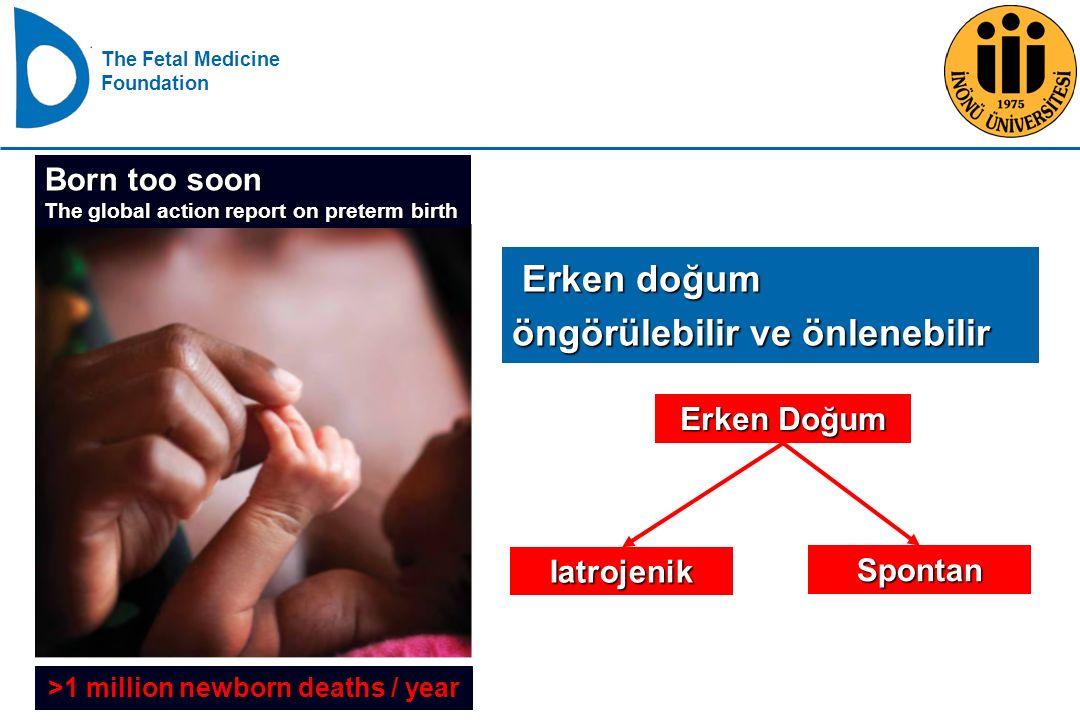 The Fetal Medicine Foundation Born too soon The global action report on preterm birth >1 million newborn deaths / year Erken doğum Erken doğum öngörül