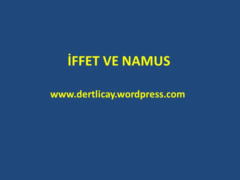 İFFET VE NAMUS www.dertlicay.wordpress.com