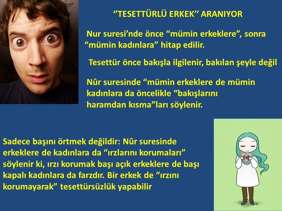''TESETTÜRLÜ ERKEK'' ARANIYOR Nur suresi'nde önce mümin erkeklere , sonra mümin kadınlara hitap edilir.