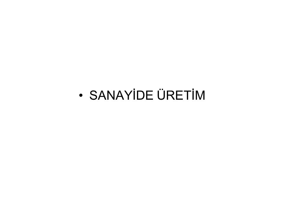 SANAYİDE ÜRETİM