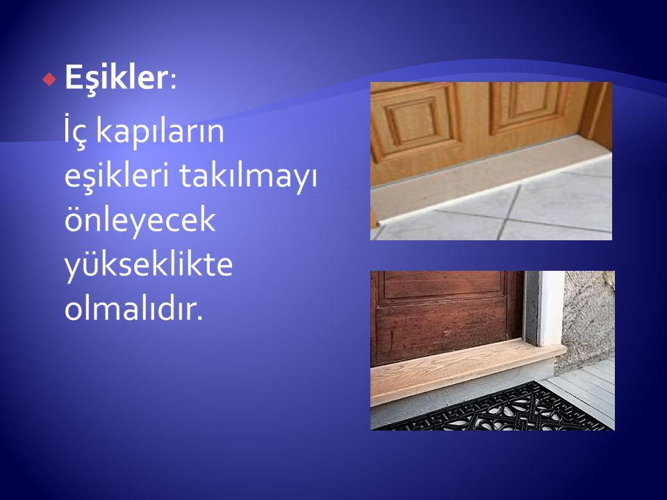  Eşikler: İç kapıların eşikleri takılmayı önleyecek yükseklikte olmalıdır.