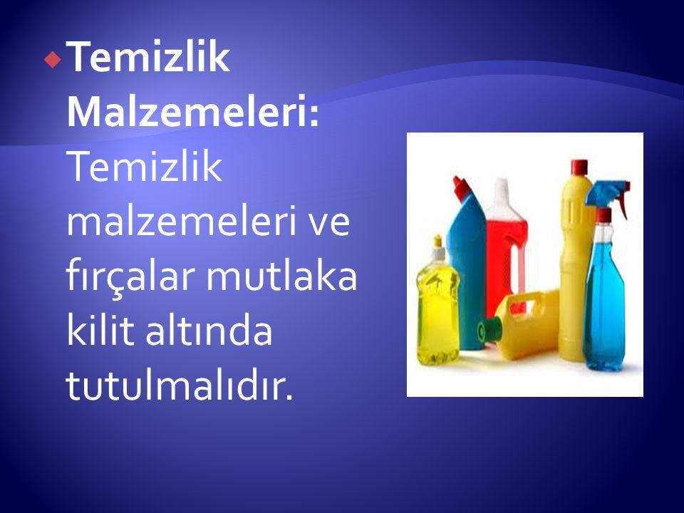  Temizlik Malzemeleri: Temizlik malzemeleri ve fırçalar mutlaka kilit altında tutulmalıdır.