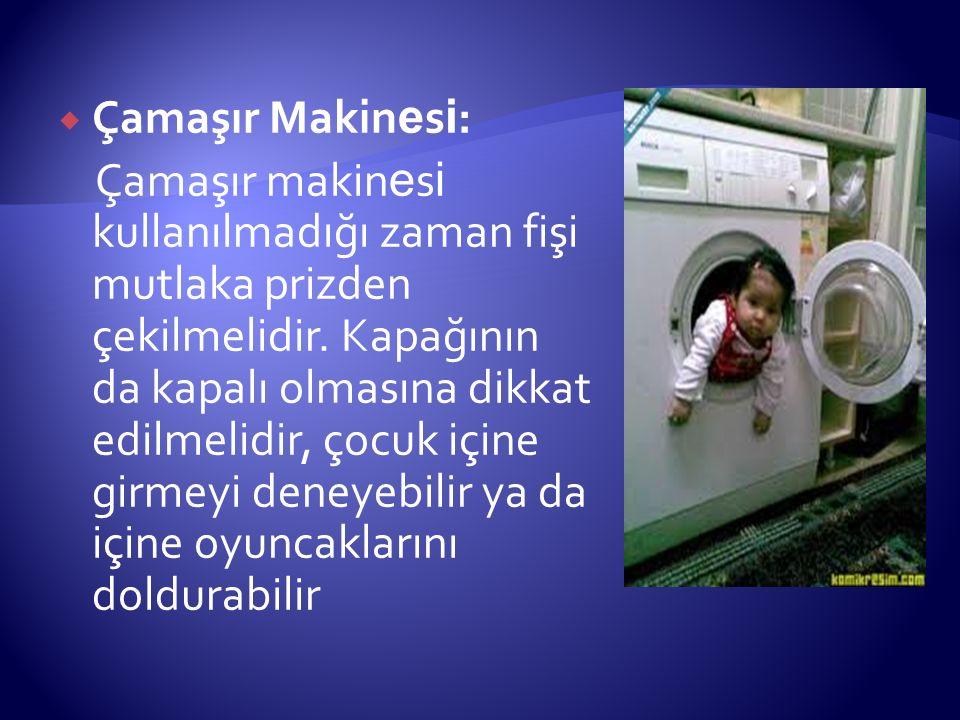  Çamaşır Makin e s i : Çamaşır makin e s i kullanılmadığı zaman fişi mutlaka prizden çekilmelidir. Kapağının da kapalı olmasına dikkat edilmelidir, ç