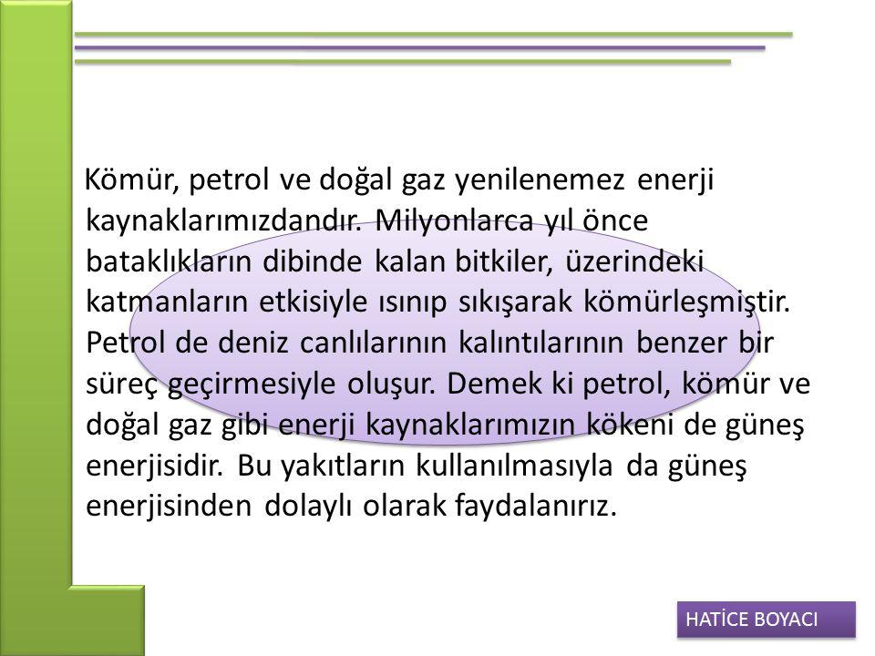 HATİCE BOYACI Kömür, petrol ve doğal gaz fosil yakıtlar olarak adlandırılır.