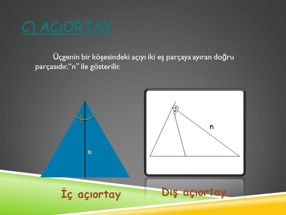 C) AÇıORTAY Üçgenin bir köşesindeki açıyı iki eş parçaya ayıran do ğ ru parçasıdır.