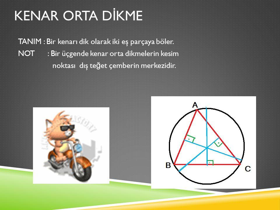 KENAR ORTA D İ KME TANIM : Bir kenarı dik olarak iki eş parçaya böler.