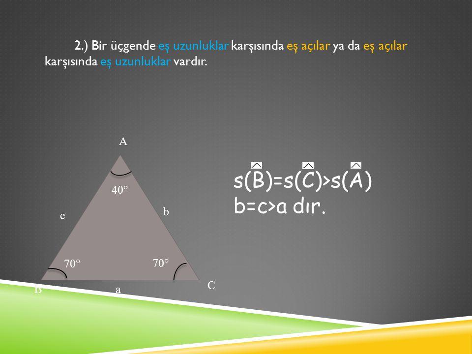 2.) Bir üçgende eş uzunluklar karşısında eş açılar ya da eş açılar karşısında eş uzunluklar vardır.