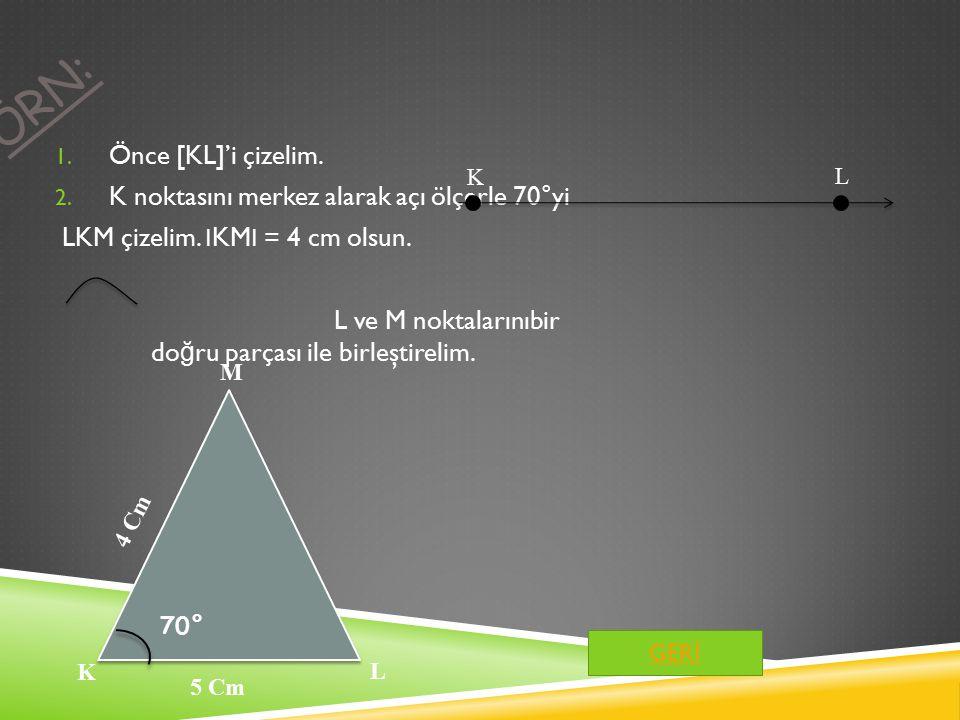 ÖRN: 1.Önce [KL]'i çizelim. 2. K noktasını merkez alarak açı ölçerle 70°yi LKM çizelim.