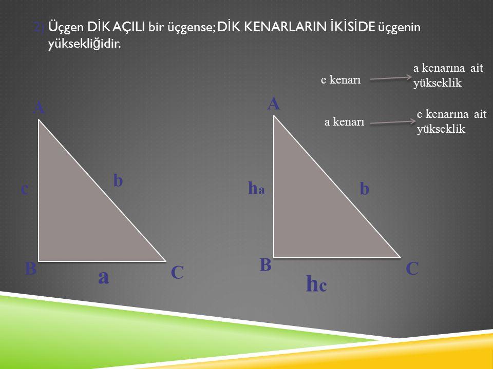 2) Üçgen D İ K AÇILI bir üçgense; D İ K KENARLARIN İ K İ S İ DE üçgenin yüksekli ğ idir.