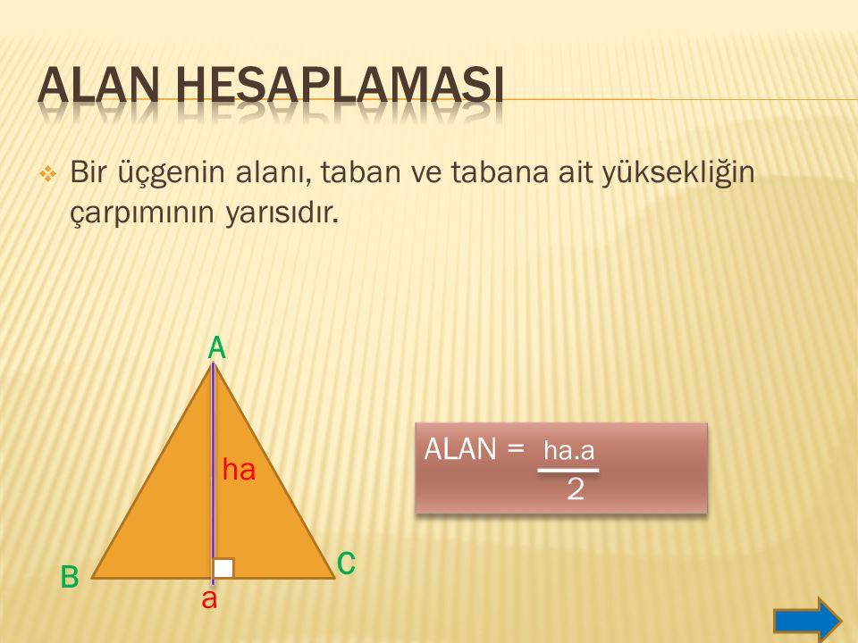  Bir üçgenin alanı, taban ve tabana ait yüksekliğin çarpımının yarısıdır.