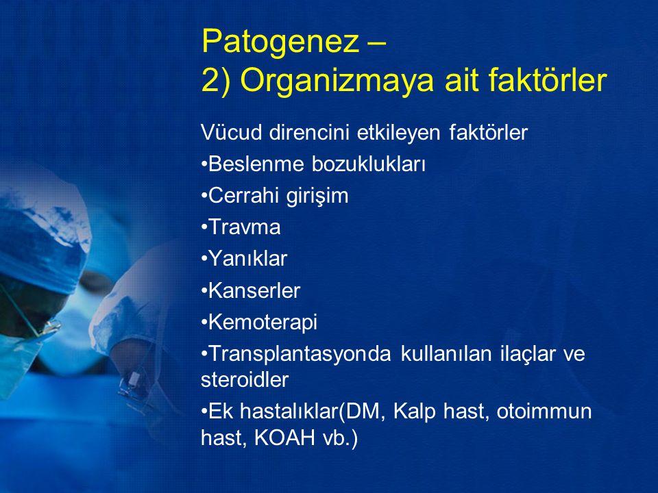 Patogenez – 2) Organizmaya ait faktörler Vücud direncini etkileyen faktörler Beslenme bozuklukları Cerrahi girişim Travma Yanıklar Kanserler Kemoterap