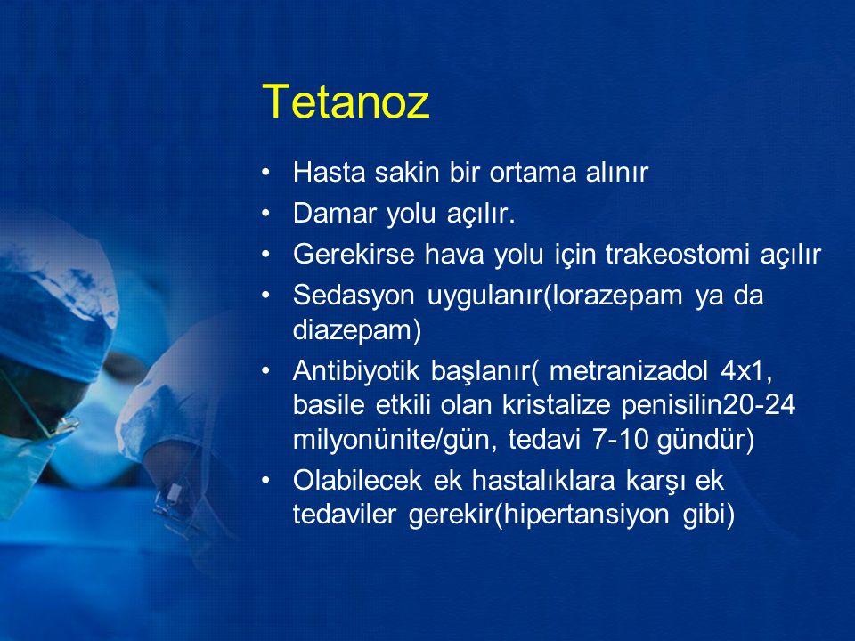 Tetanoz Hasta sakin bir ortama alınır Damar yolu açılır. Gerekirse hava yolu için trakeostomi açılır Sedasyon uygulanır(lorazepam ya da diazepam) Anti