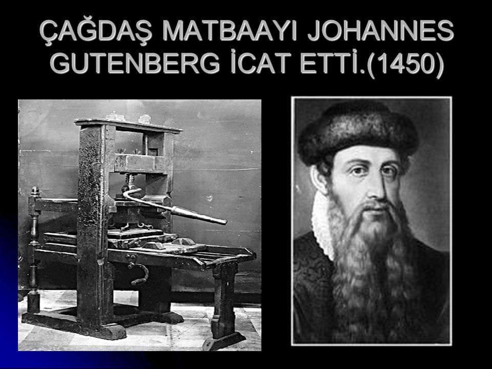 ÇAĞDAŞ MATBAAYI JOHANNES GUTENBERG İCAT ETTİ.(1450)