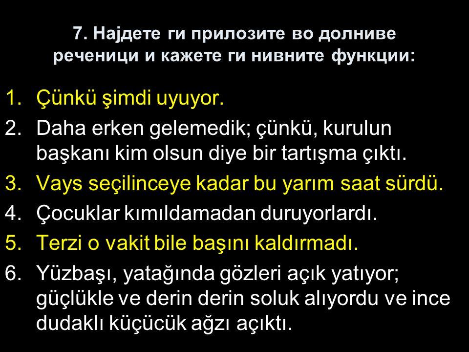 7. Најдете ги прилозите во долниве реченици и кажете ги нивните функции: 1.Çünkü şimdi uyuyor.