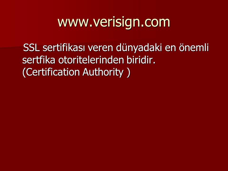 www.verisign.com SSL sertifikası veren dünyadaki en önemli sertfika otoritelerinden biridir.