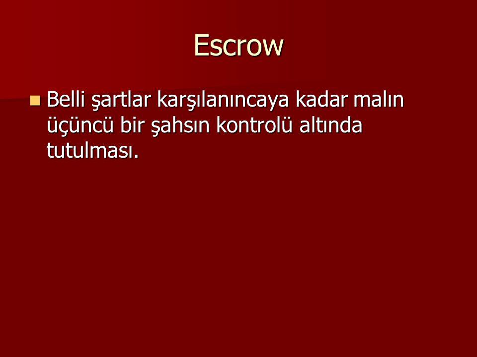 Escrow Belli şartlar karşılanıncaya kadar malın üçüncü bir şahsın kontrolü altında tutulması.