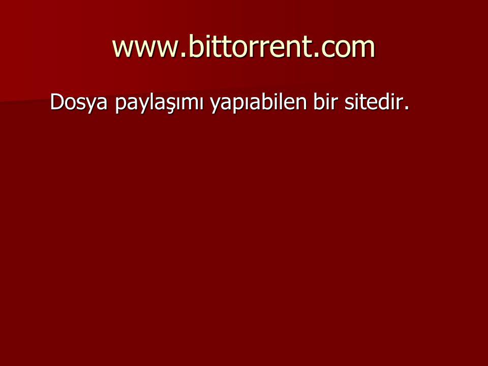 www.bittorrent.com Dosya paylaşımı yapıabilen bir sitedir. Dosya paylaşımı yapıabilen bir sitedir.