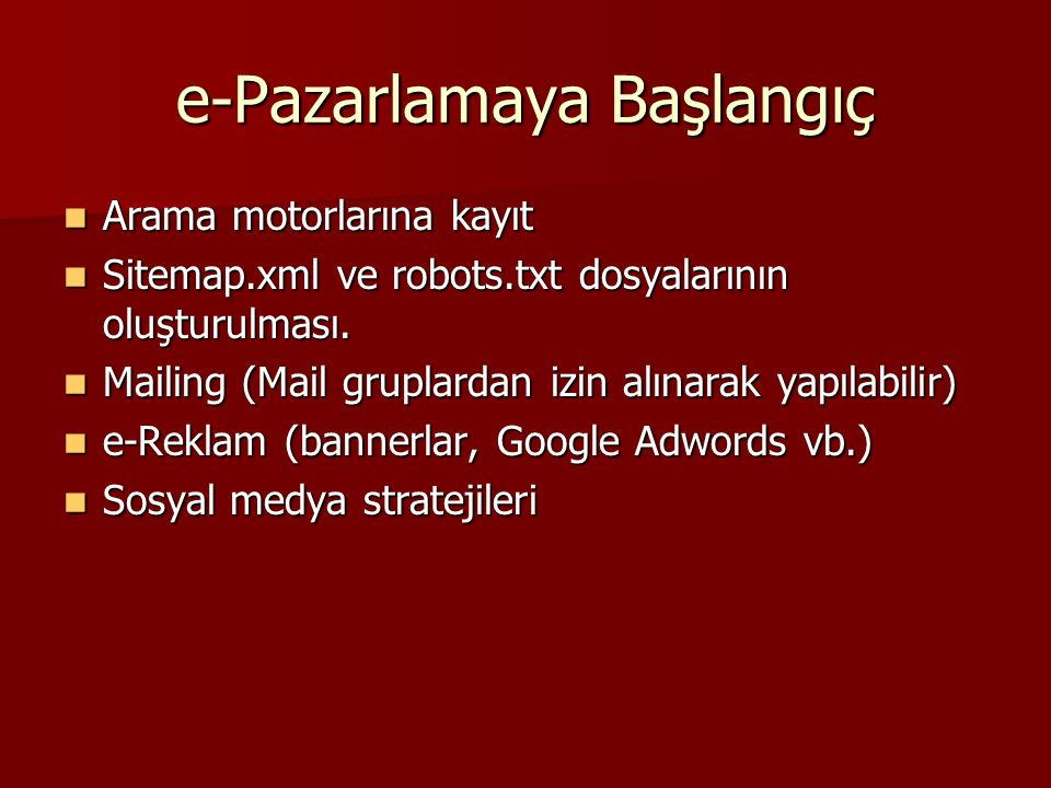 e-Pazarlamaya Başlangıç Arama motorlarına kayıt Arama motorlarına kayıt Sitemap.xml ve robots.txt dosyalarının oluşturulması.
