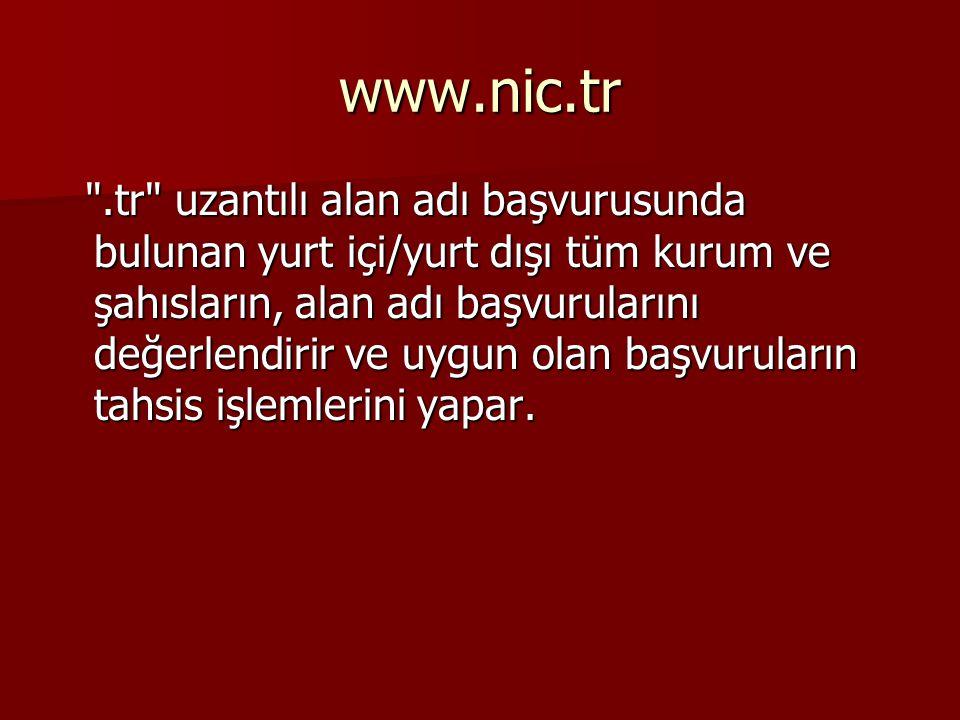 www.nic.tr .tr uzantılı alan adı başvurusunda bulunan yurt içi/yurt dışı tüm kurum ve şahısların, alan adı başvurularını değerlendirir ve uygun olan başvuruların tahsis işlemlerini yapar.