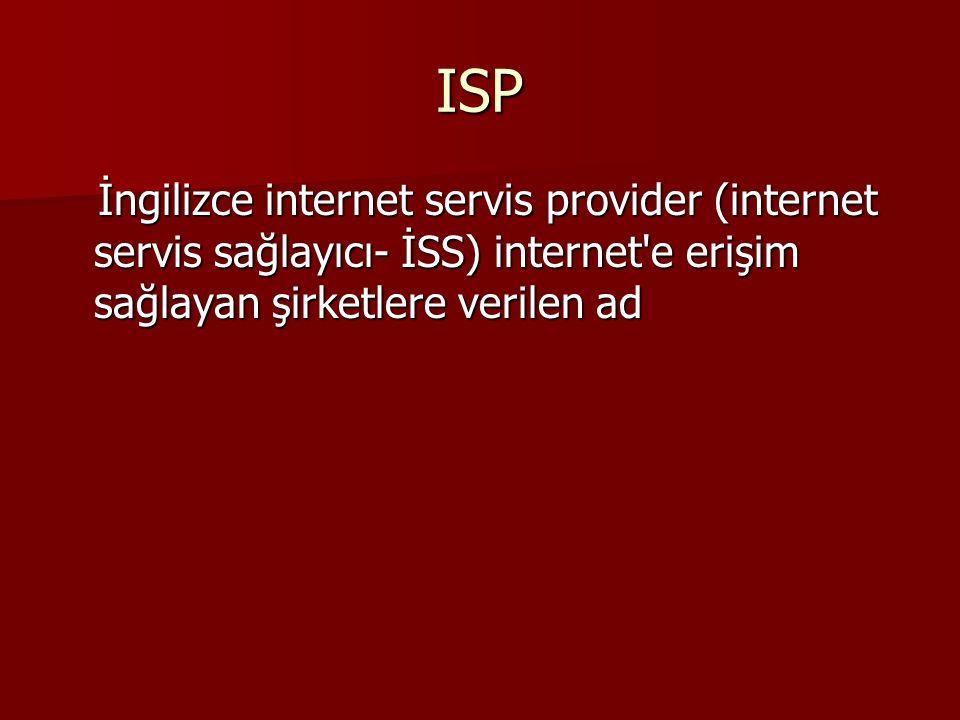 ISP İngilizce internet servis provider (internet servis sağlayıcı- İSS) internet e erişim sağlayan şirketlere verilen ad İngilizce internet servis provider (internet servis sağlayıcı- İSS) internet e erişim sağlayan şirketlere verilen ad