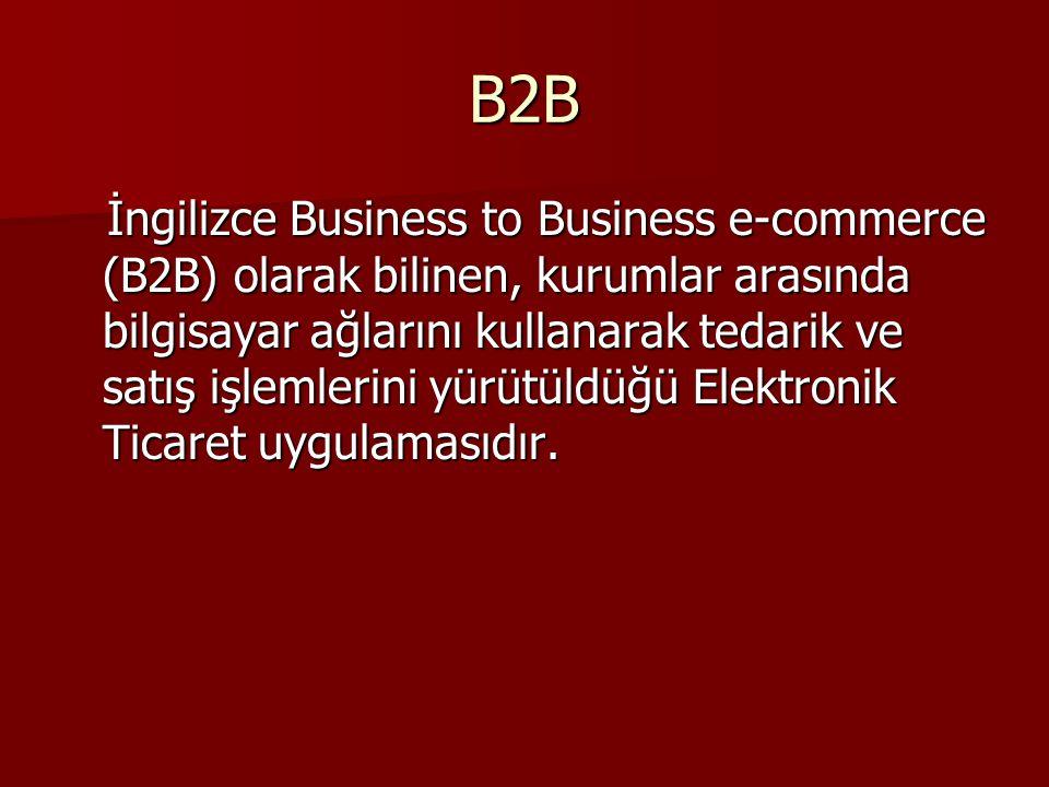 B2B İngilizce Business to Business e-commerce (B2B) olarak bilinen, kurumlar arasında bilgisayar ağlarını kullanarak tedarik ve satış işlemlerini yürütüldüğü Elektronik Ticaret uygulamasıdır.