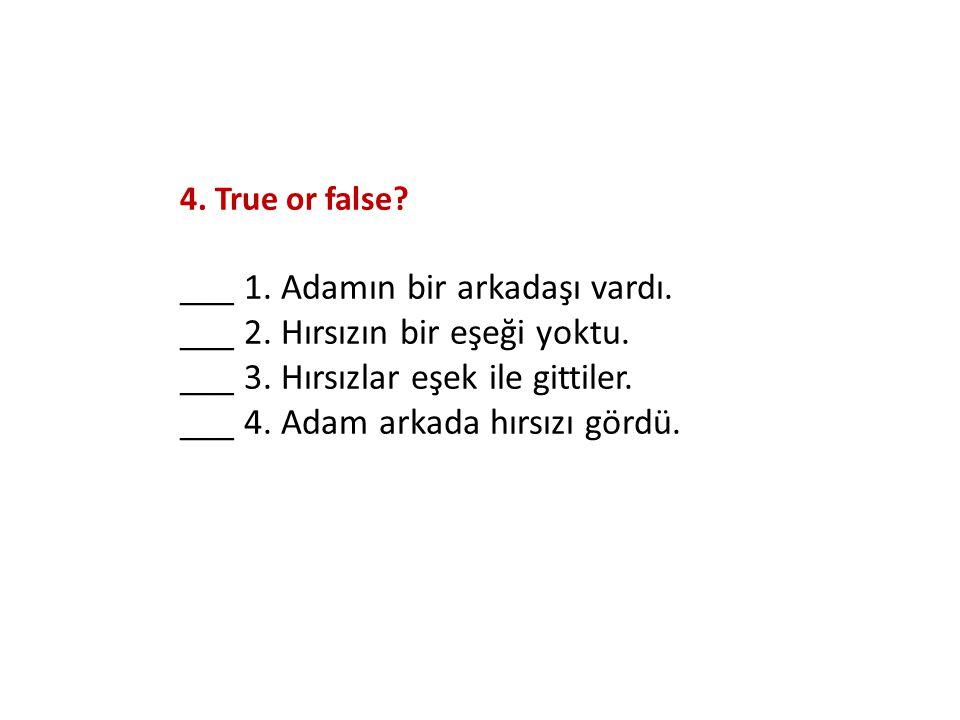 4. True or false. ___ 1. Adamın bir arkadaşı vardı.