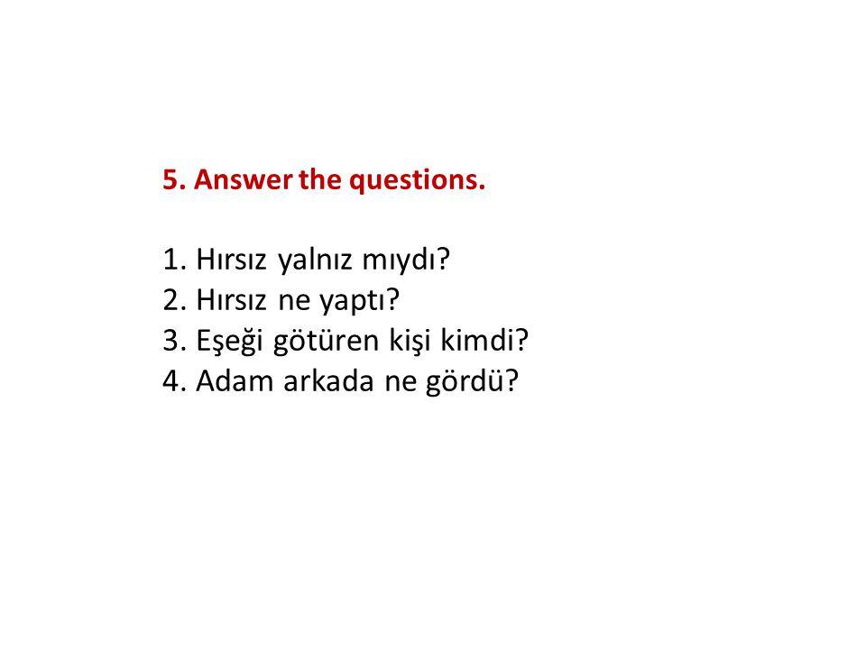 5. Answer the questions. 1. Hırsız yalnız mıydı.