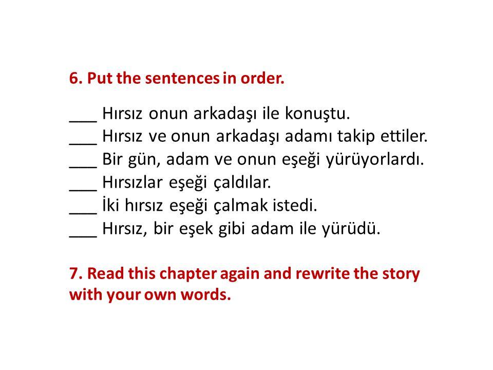 6. Put the sentences in order. ___ Hırsız onun arkadaşı ile konuştu.