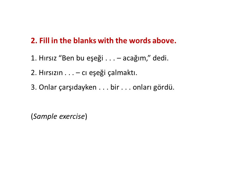 2. Fill in the blanks with the words above. 1. Hırsız Ben bu eşeği...