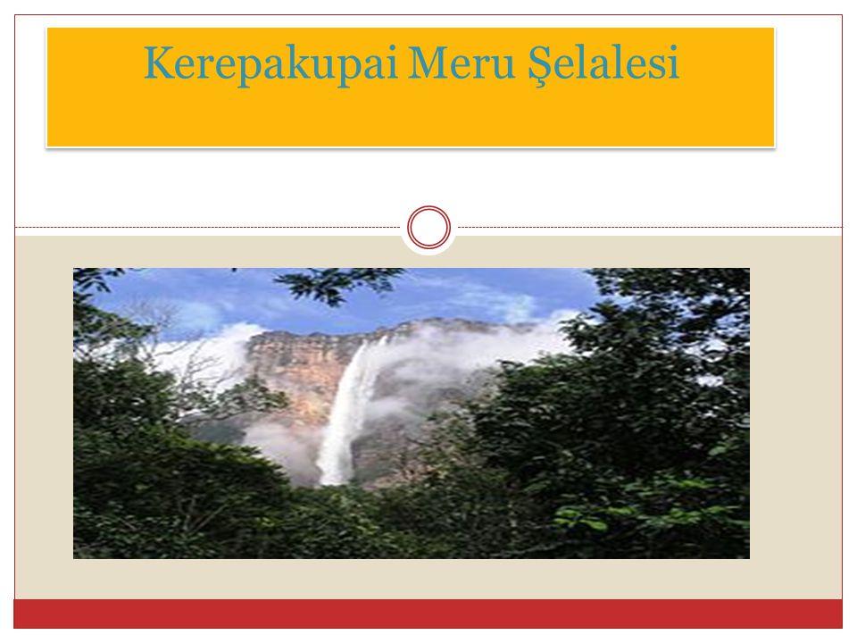Kerepakupai Meru Şelalesi (İspanyolca: El salto Ángel), Venezuela da bulunan dünyanın en yüksek çağlayanıdır.