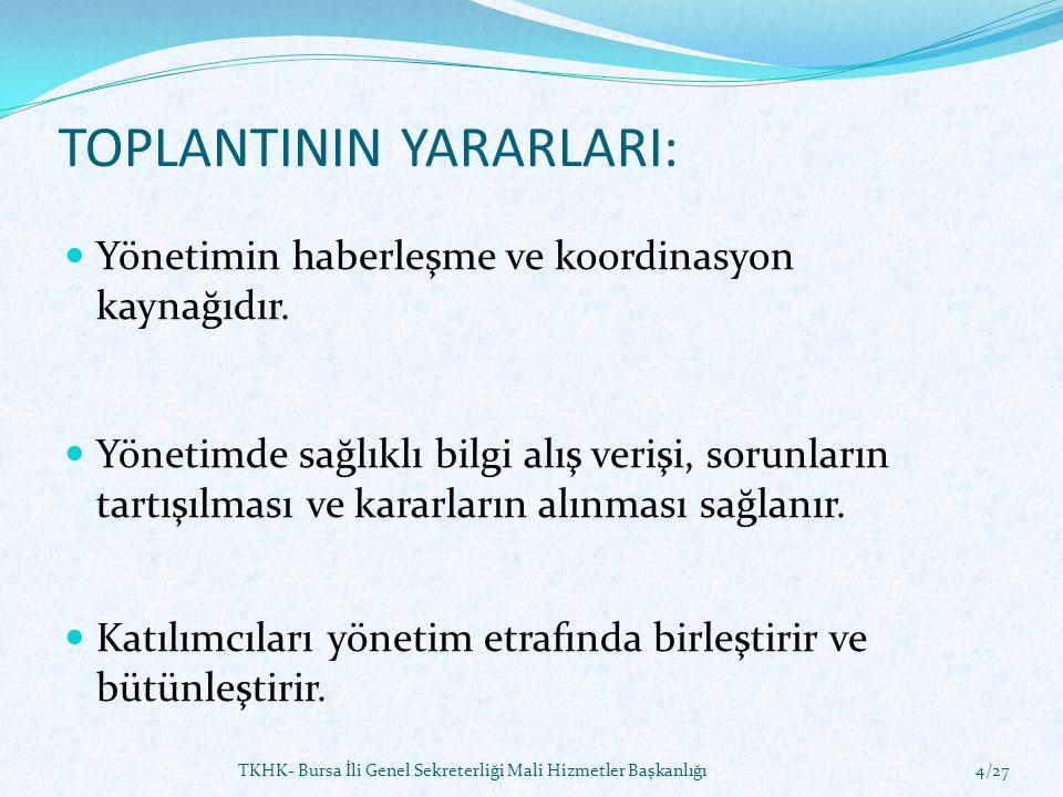 TOPLANTININ YARARLARI: Yönetimin haberleşme ve koordinasyon kaynağıdır. Yönetimde sağlıklı bilgi alış verişi, sorunların tartışılması ve kararların al