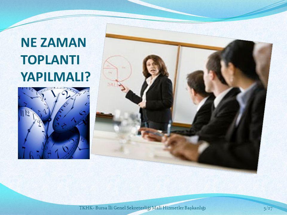 NE ZAMAN TOPLANTI YAPILMALI? 5/27TKHK- Bursa İli Genel Sekreterliği Mali Hizmetler Başkanlığı