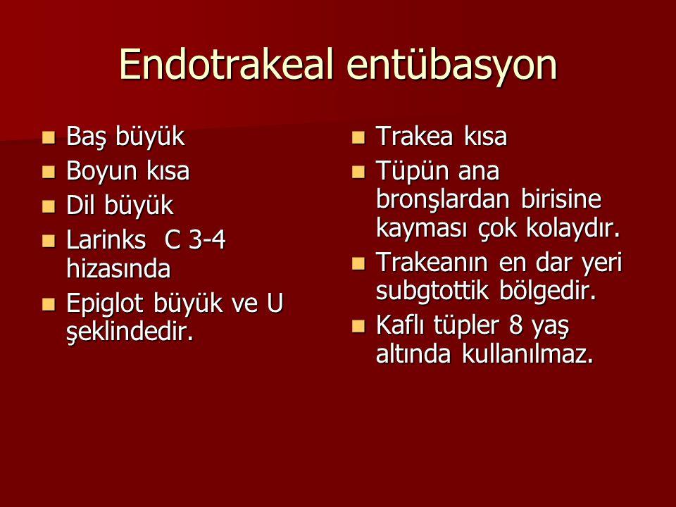 Endotrakeal entübasyon Baş büyük Baş büyük Boyun kısa Boyun kısa Dil büyük Dil büyük Larinks C 3-4 hizasında Larinks C 3-4 hizasında Epiglot büyük ve